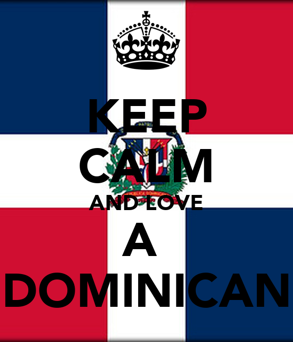 KEEP CALM AND LOVE A  DOMINICAN