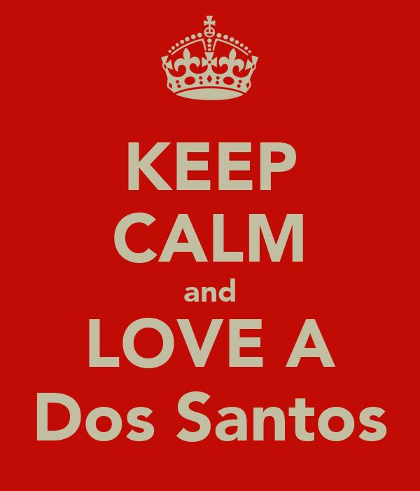 KEEP CALM and LOVE A Dos Santos