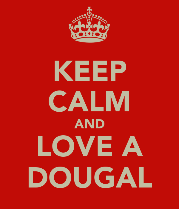 KEEP CALM AND LOVE A DOUGAL