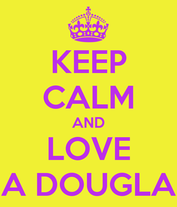 KEEP CALM AND LOVE A DOUGLA