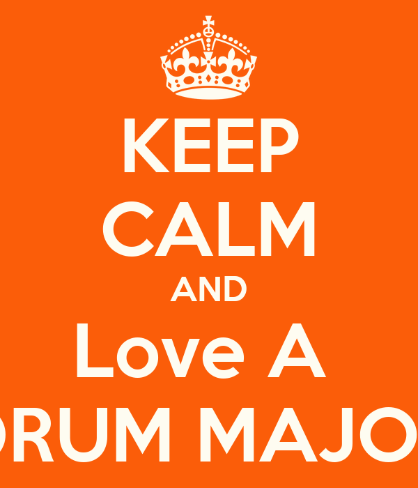 KEEP CALM AND Love A  DRUM MAJOR