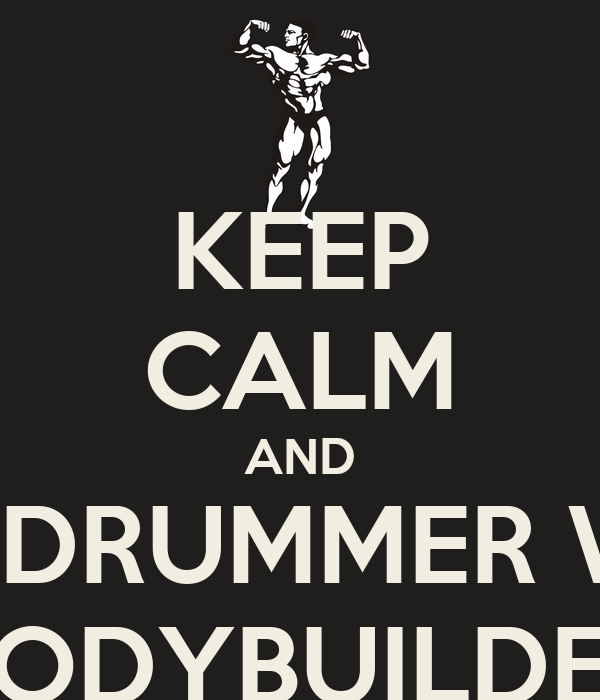 KEEP CALM AND LOVE A DRUMMER WHO'S A BODYBUILDER