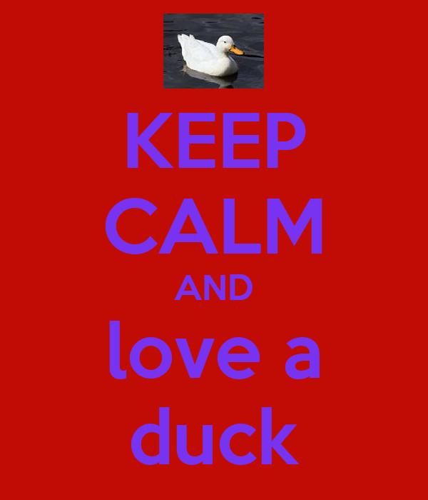 KEEP CALM AND love a duck