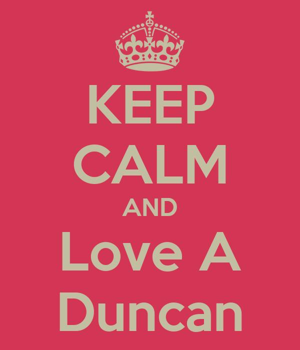 KEEP CALM AND Love A Duncan