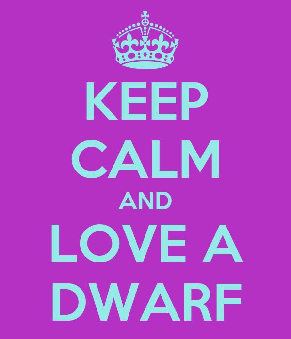 KEEP CALM AND LOVE A DWARF
