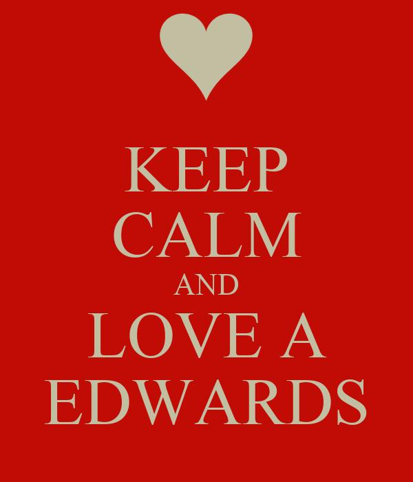 KEEP CALM AND LOVE A EDWARDS