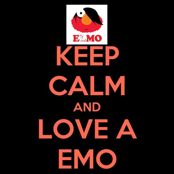 KEEP CALM AND LOVE A EMO