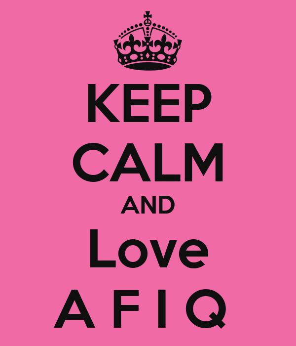 KEEP CALM AND Love A F I Q
