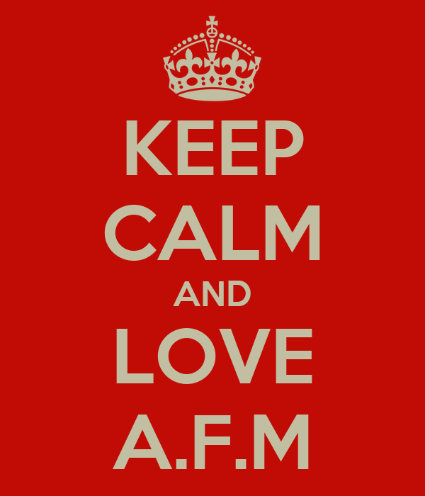 KEEP CALM AND LOVE A.F.M