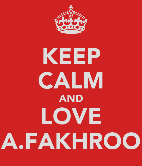 KEEP CALM AND LOVE A.FAKHROO