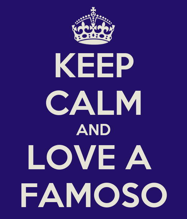 KEEP CALM AND LOVE A  FAMOSO