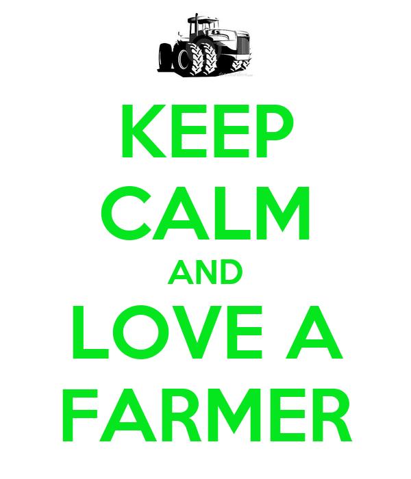 KEEP CALM AND LOVE A FARMER