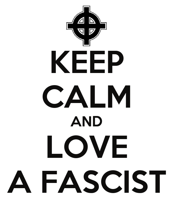 KEEP CALM AND LOVE A FASCIST