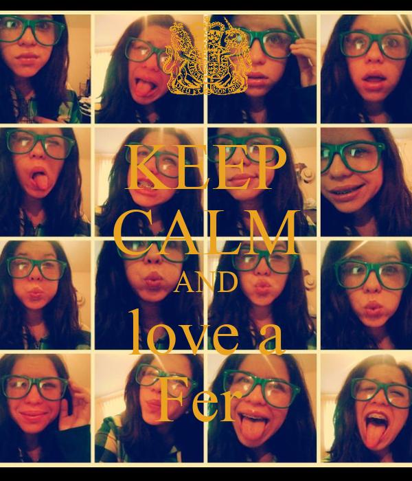 KEEP CALM AND love a Fer