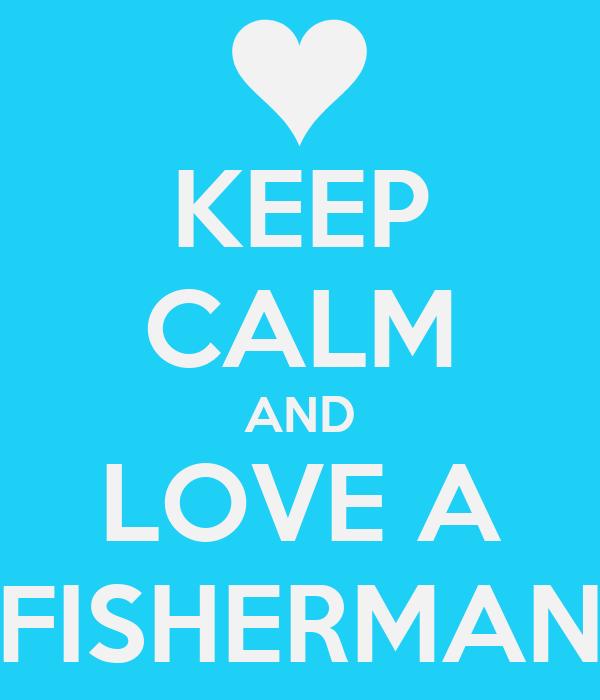 KEEP CALM AND LOVE A FISHERMAN