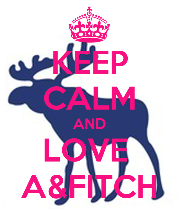 KEEP CALM AND LOVE  A&FITCH