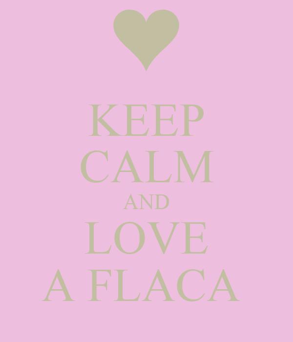 KEEP CALM AND LOVE A FLACA