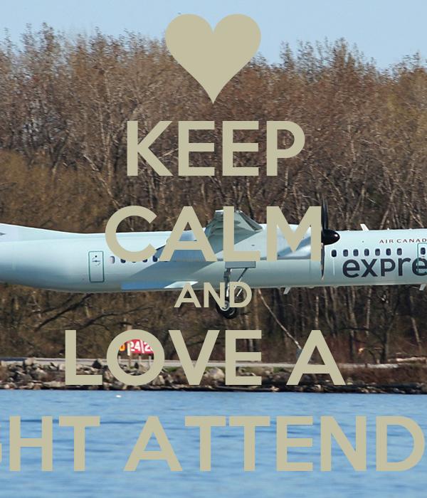 KEEP CALM AND LOVE A  FLIGHT ATTENDANT