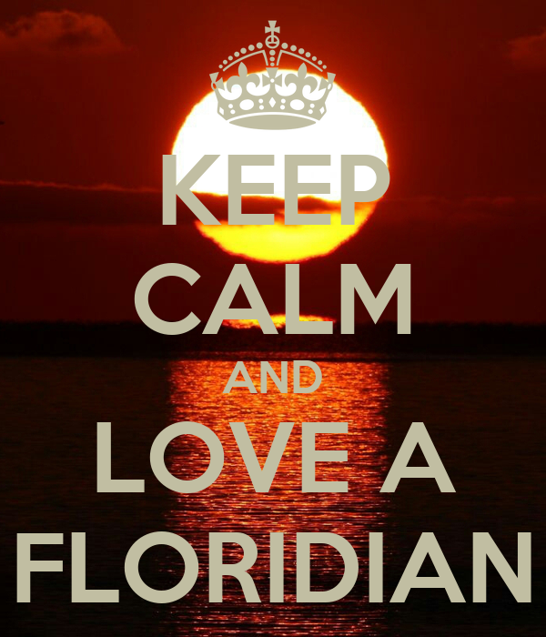 KEEP CALM AND LOVE A FLORIDIAN