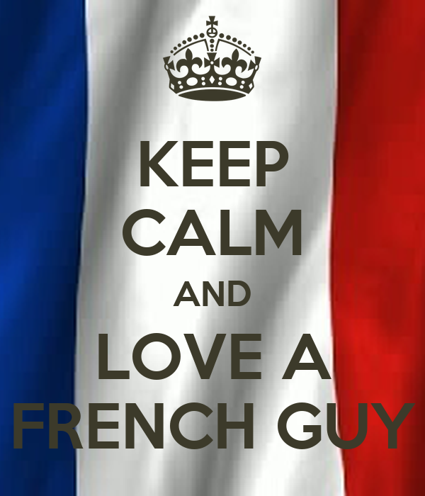 KEEP CALM AND LOVE A FRENCH GUY
