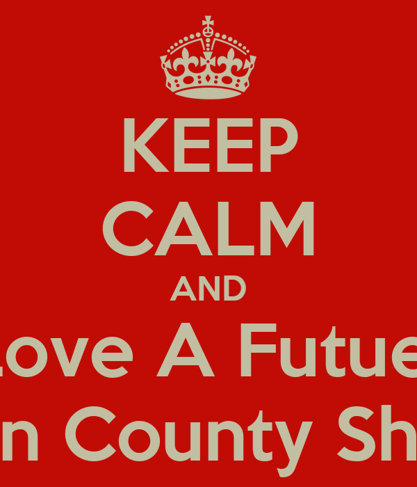 KEEP CALM AND Love A Futue  Allen County Sheriff