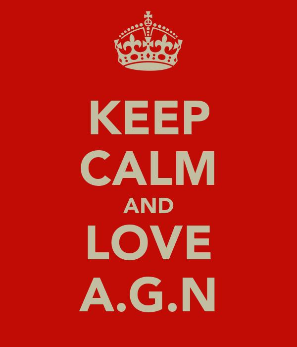 KEEP CALM AND LOVE A.G.N