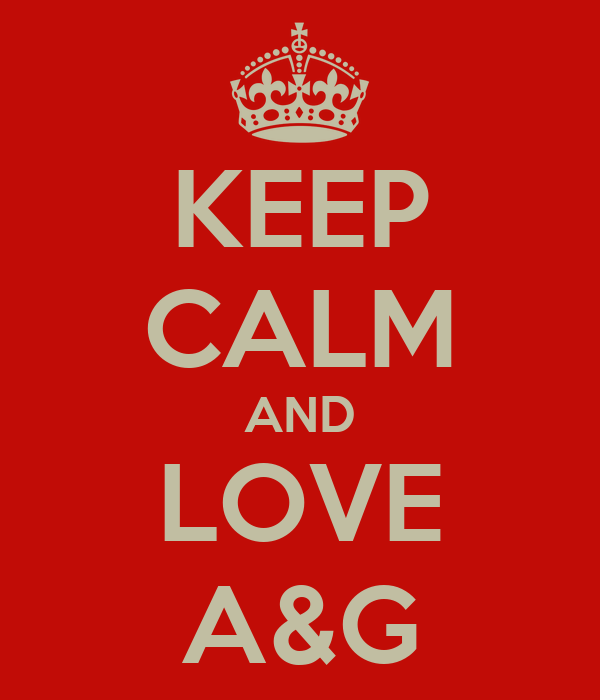 KEEP CALM AND LOVE A&G