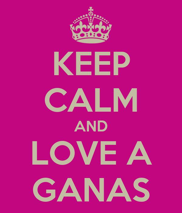 KEEP CALM AND LOVE A GANAS