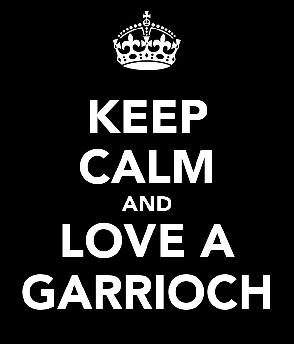 KEEP CALM AND LOVE A GARRIOCH