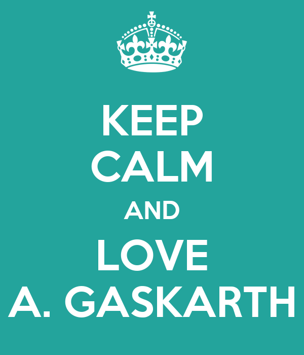 KEEP CALM AND LOVE A. GASKARTH