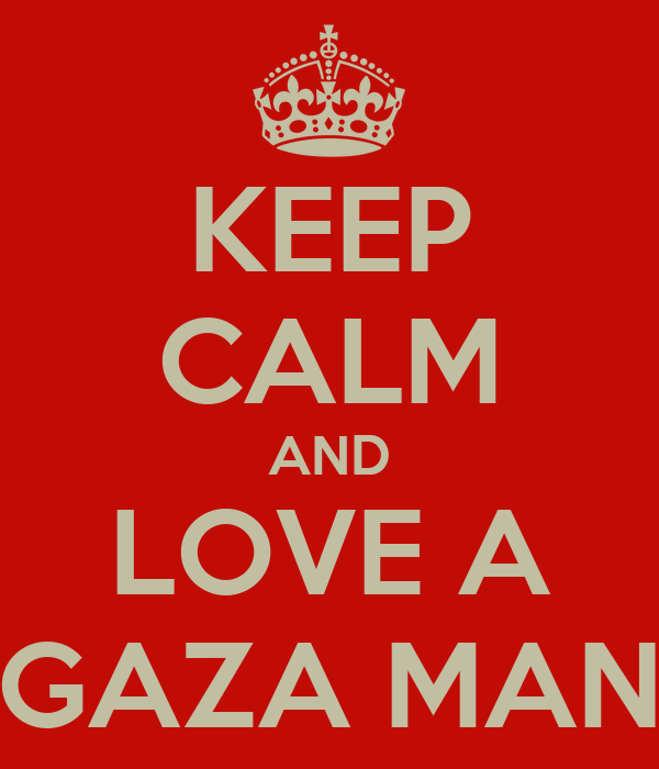 KEEP CALM AND LOVE A GAZA MAN