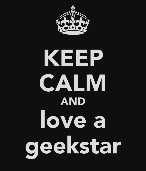 KEEP CALM AND love a geekstar