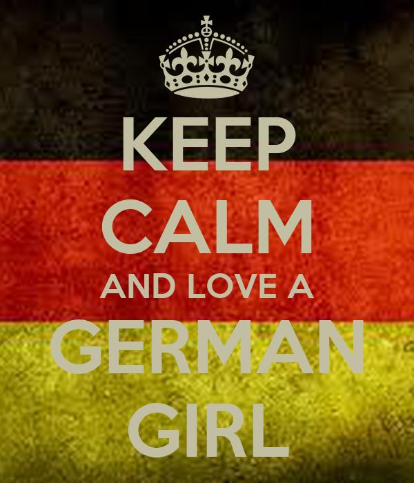 KEEP CALM AND LOVE A GERMAN GIRL
