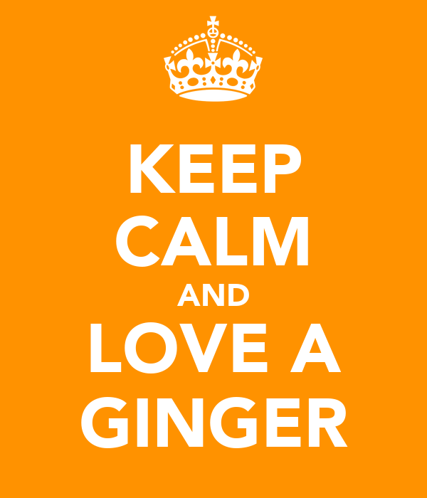KEEP CALM AND LOVE A GINGER