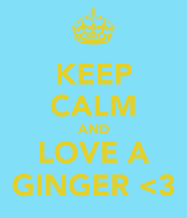 KEEP CALM AND LOVE A GINGER <3