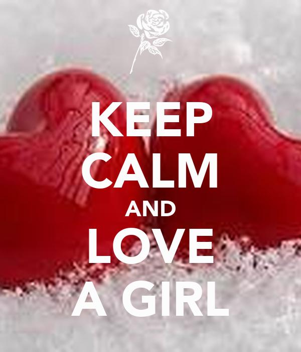 KEEP CALM AND LOVE A GIRL