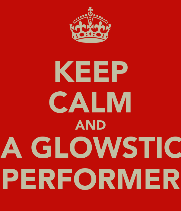 KEEP CALM AND LOVE A GLOWSTICKING  PERFORMER