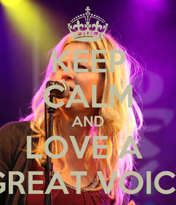 KEEP CALM AND LOVE A  GREAT VOICE