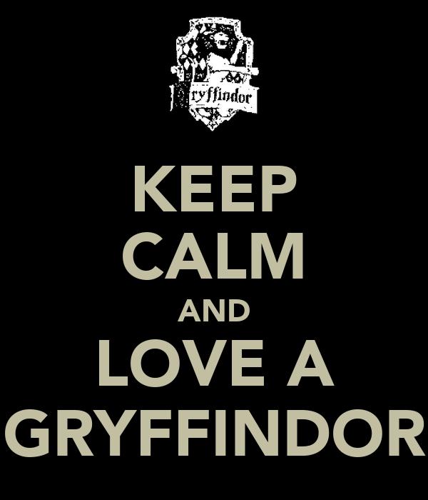 KEEP CALM AND LOVE A GRYFFINDOR