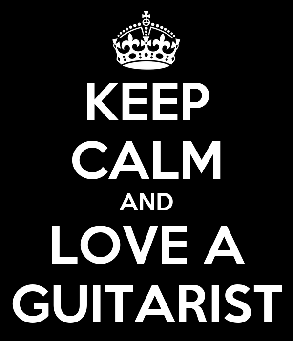 KEEP CALM AND LOVE A GUITARIST