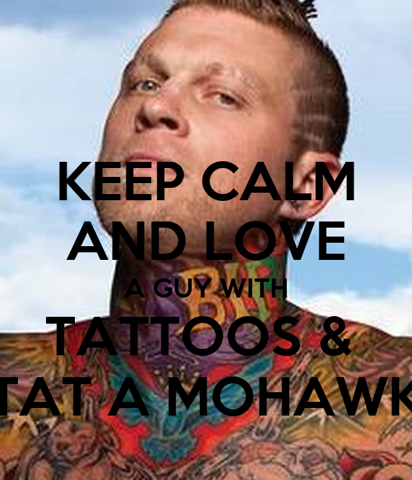 KEEP CALM AND LOVE A GUY WITH TATTOOS &  TAT A MOHAWK