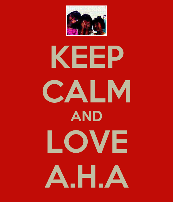 KEEP CALM AND LOVE A.H.A