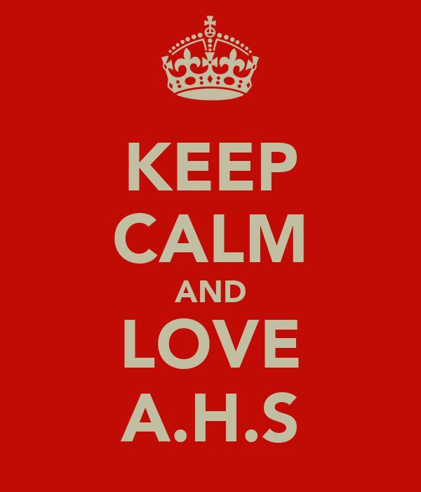 KEEP CALM AND LOVE A.H.S