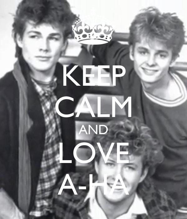KEEP CALM AND LOVE A-HA