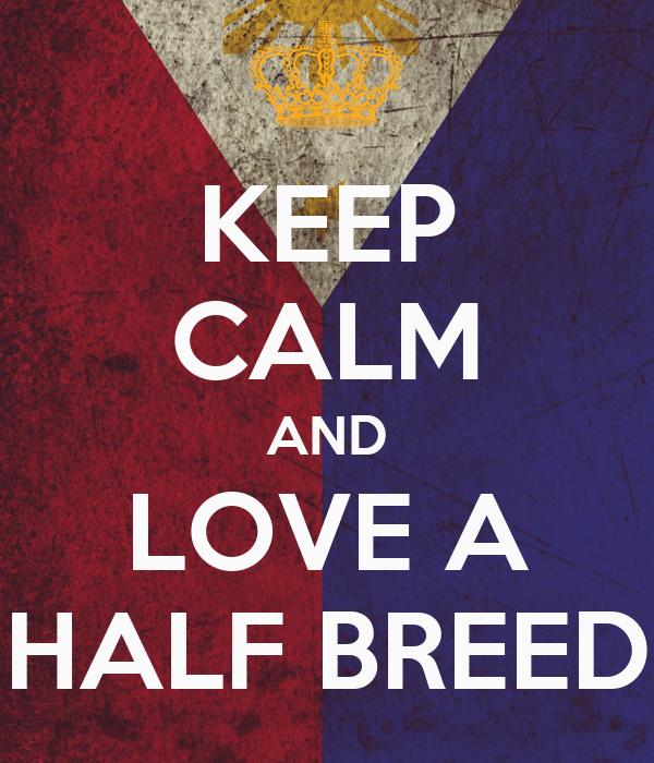 KEEP CALM AND LOVE A HALF BREED