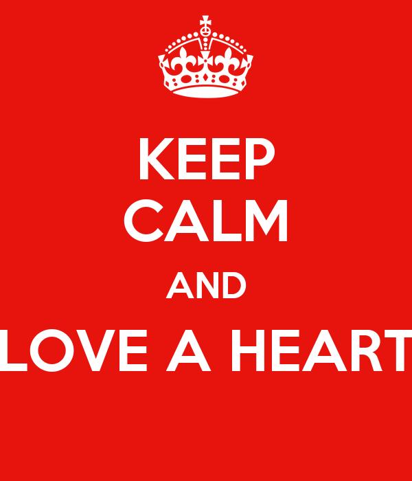 KEEP CALM AND LOVE A HEART