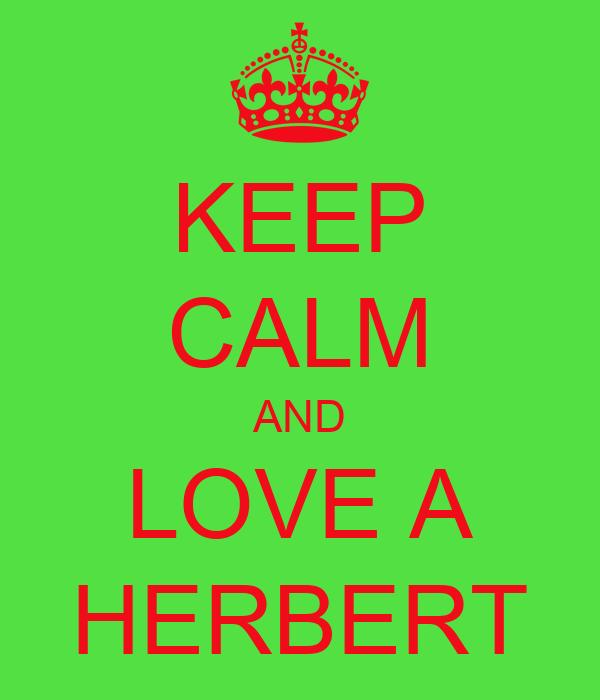 KEEP CALM AND LOVE A HERBERT