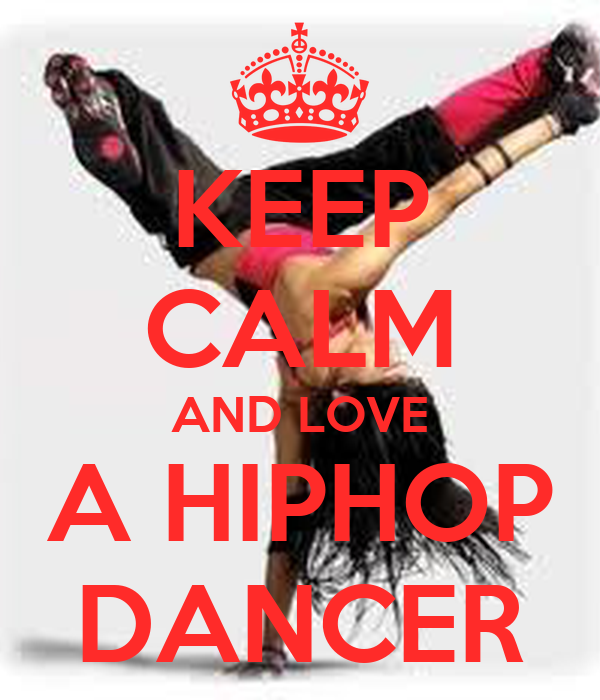 KEEP CALM AND LOVE A HIPHOP DANCER