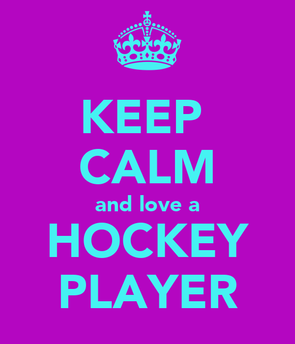 KEEP  CALM and love a HOCKEY PLAYER