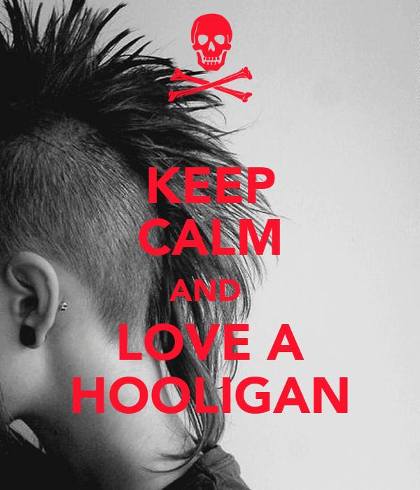 KEEP CALM AND  LOVE A HOOLIGAN